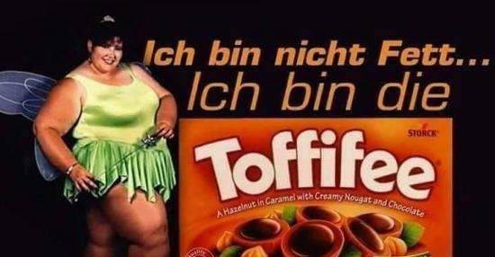 Ich bin nicht Fett Ich bin die Toffifee.. | Lustige