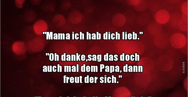 Mama Ich Hab Dich Lieb Oh Danke Sag Das Lustige Bilder