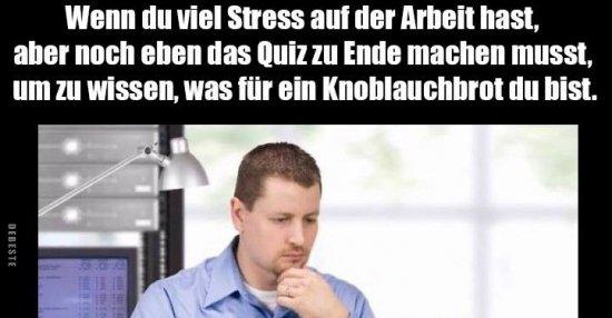 Wenn du viel Stress auf der Arbeit hast, aber noch eben ...