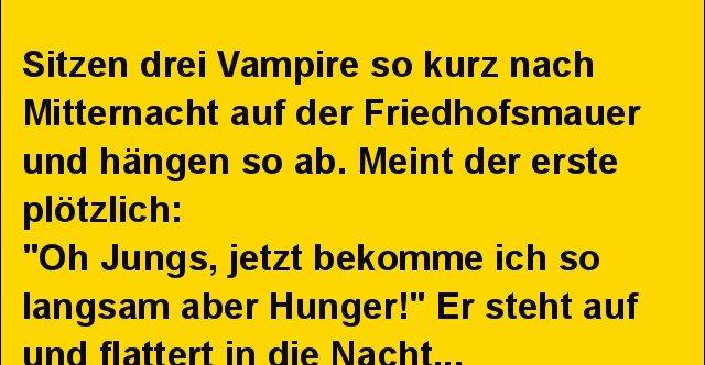 Sitzen drei Vampire so kurz nach Mitternacht..   Lustige Bilder