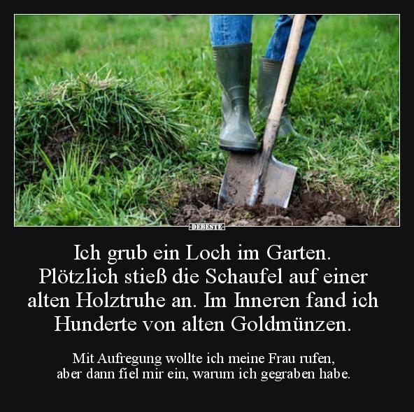 Ich Grub Ein Loch Im Garten Plotzlich Stiess Die Schaufel