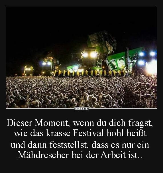 sprüche festival Dieser Moment, wenn du dich fragst, wie das krasse Festival  sprüche festival