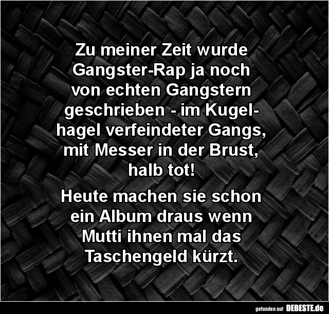 Zu meiner Zeit wurde Gangster Rap | Lustige Bilder, Sprüche