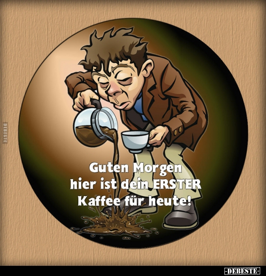 Guten Morgen Hier Ist Dein Erster Kaffee Für Heute