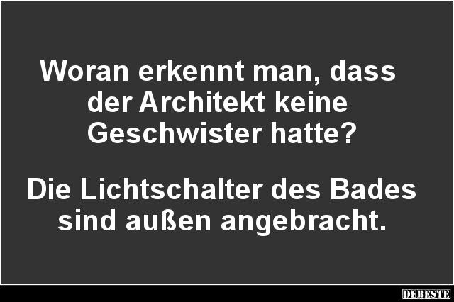 architektur sprüche Woran erkennt man, dass der Architekt keine Geschwister hatte  architektur sprüche