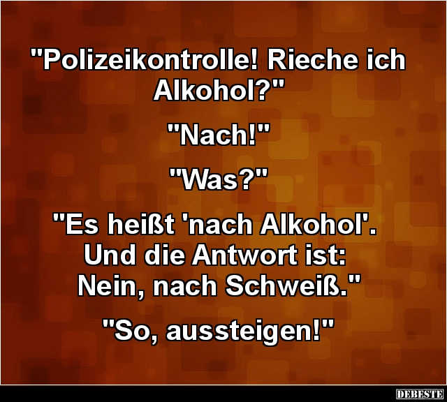 Polizeikontrolle Rieche Ich Alkohol Lustige Bilder Spruche