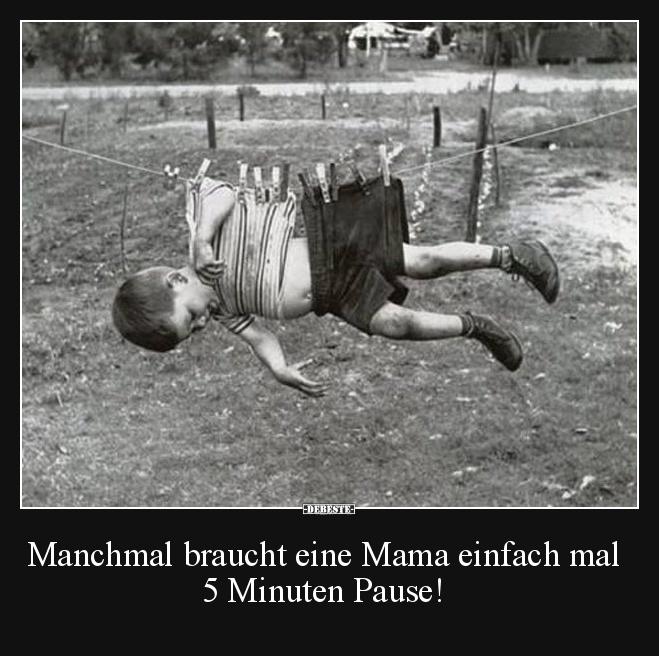 Manchmal Braucht Eine Mama Einfach Mal 5 Minuten Pause Lustige