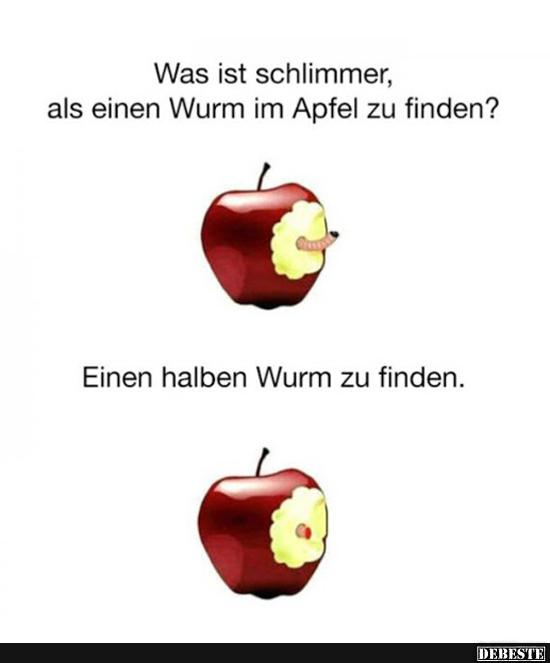 apfel sprüche Was ist schlimmer, als einen Wurm im Apfel zu finden?   Lustige  apfel sprüche
