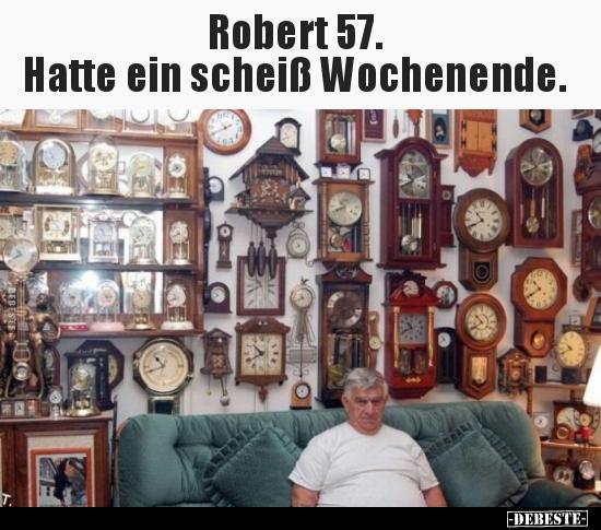 Robert 57 Hatte Ein Scheiß Wochenende Lustige Bilder