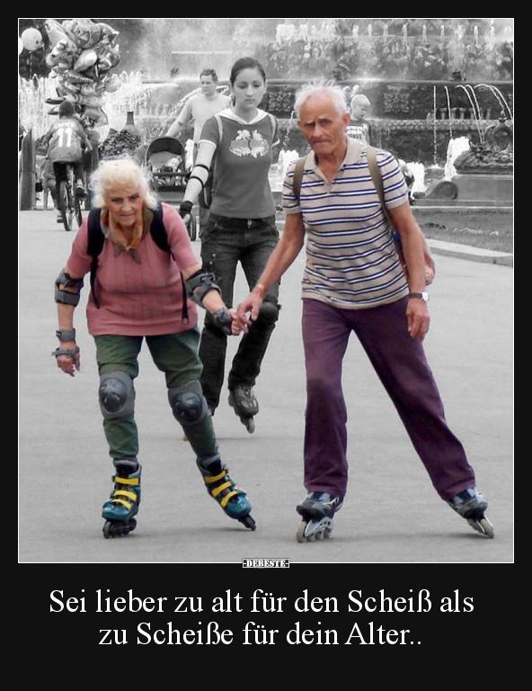 Sei lieber zu alt für den.. - Lustige Bilder, Sprüche..