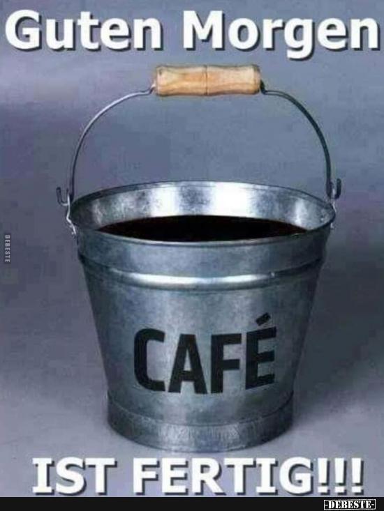 Guten Morgen Café Ist Fertig Lustige Bilder Sprüche