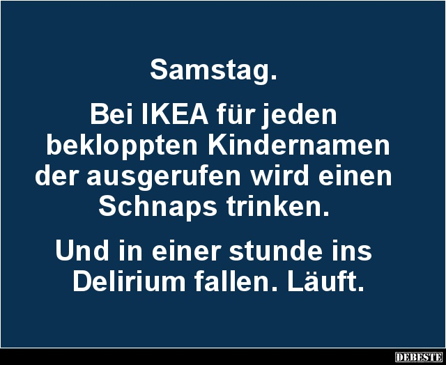 samstag sprüche lustig Samstag. Bei IKEA für jeden bekloppten Kindernamen.. | Lustige  samstag sprüche lustig