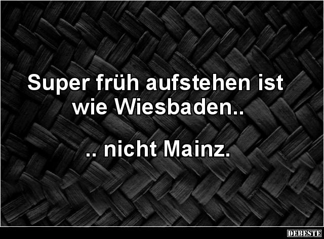 Super Früh Aufstehen Ist Wie Wiesbaden Lustige Bilder Sprüche