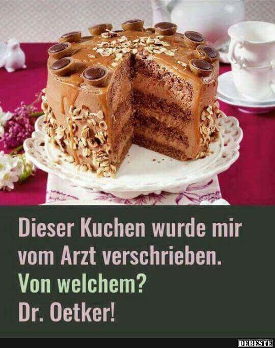 Dieser Kuchen Wurde Mit Vom Arzt Verschrieben Lustige Bilder