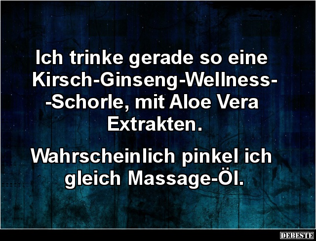 wellness sprüche lustig Ich trinke gerade so eine Kirsch Ginseng Wellness Schorle  wellness sprüche lustig