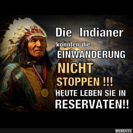 indianer sprüche Die Indianer konnten die Einwanderung nicht stoppen..   Lustige  indianer sprüche