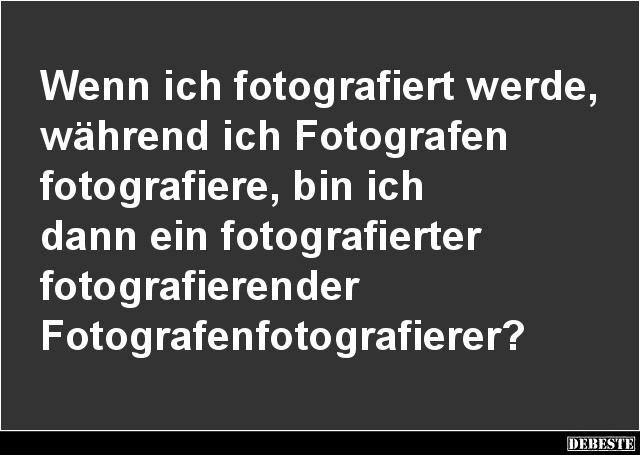 fotografie sprüche Wenn ich fotografiert werde, während ich Fotografen.. | Lustige  fotografie sprüche