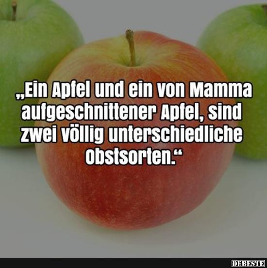 apfel sprüche Ein Apfel und ein von Mama aufgeschnittener Apfel..   Lustige  apfel sprüche