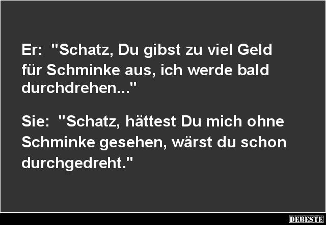 Schatz, Du Gibst Zu Viel Geld Für Schminke Aus.. | Lustige Bilder, Sprüche,  Witze, Echt Lustig
