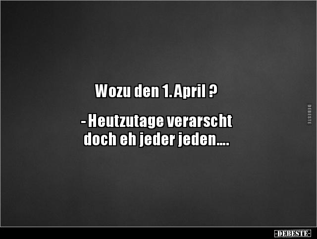 Wozu Den 1 April Heutzutage Verarscht Doch Eh Lustige