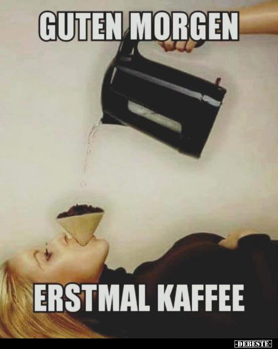 Guten Morgen Erstmal Kaffee Lustige Bilder Sprüche