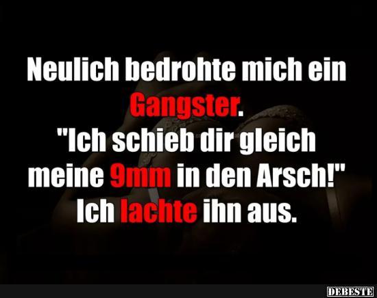 Neulich bedrohte mich ein Gangster.. | Lustige Bilder, Sprüche