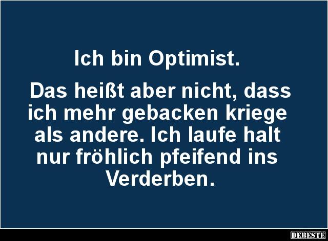 Ich bin Optimist. Das heißt aber nicht, dass ich..   Lustige