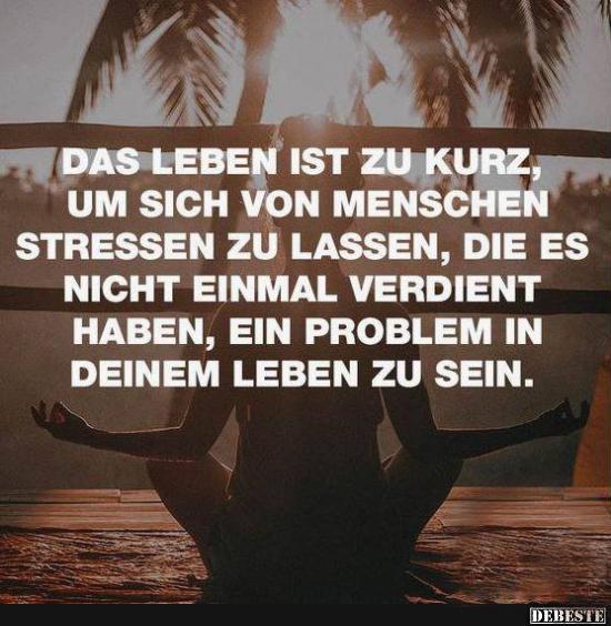 Berühmt Das Leben ist zu kurz, um Dich von Menschen stressen.. | Lustige #OT_06