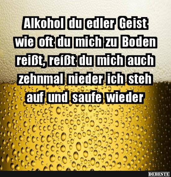 Alkohol du edler geist wie oft du mich zu boden - Lustige bilder alkohol ...