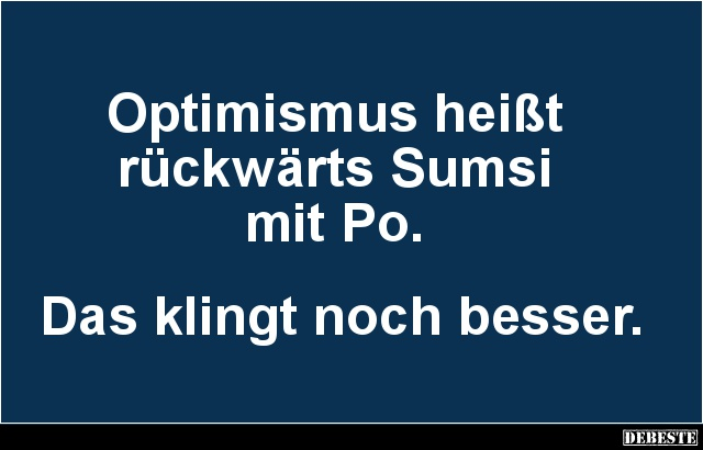 optimistische sprüche Optimismus heißt rückwärts Sumsi mit Po.. | Lustige Bilder  optimistische sprüche