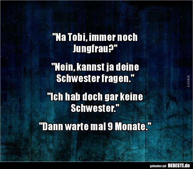 Na Tobi Immer Noch Jungfrau Lustige Bilder Spruche Witze