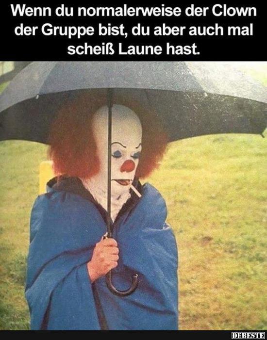 Wenn du normalerweise der Clown der Gruppe bist.. | Lustige Bilder