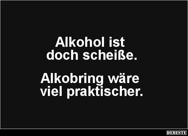 Alkohol ist doch lustige bilder spr che witze echt - Lustige bilder alkohol ...