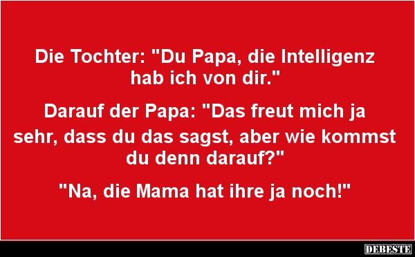 Du Papa, Die Intelligenz Hab Ich Von Dir. | Lustige Bilder, Sprüche, Witze,  Echt Lustig