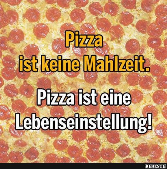 pizza sprüche Pizza ist keine Mahlzeit Pizza ist eine Lebenseinstellung  pizza sprüche