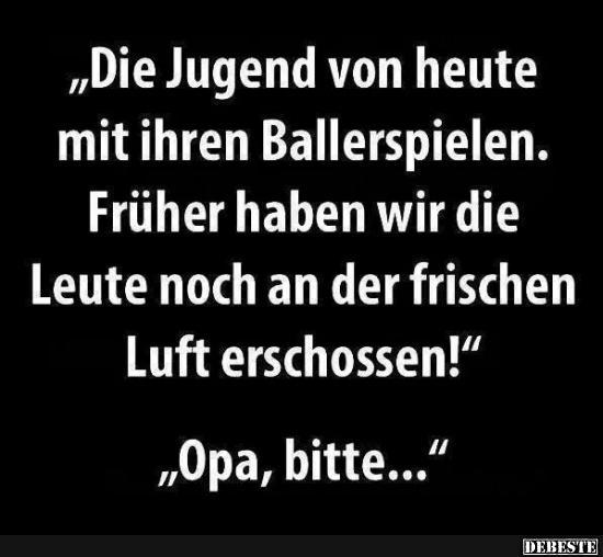 sprüche jugend Die Jugend von heute mit ihren Ballerspielen.. | Lustige Bilder  sprüche jugend