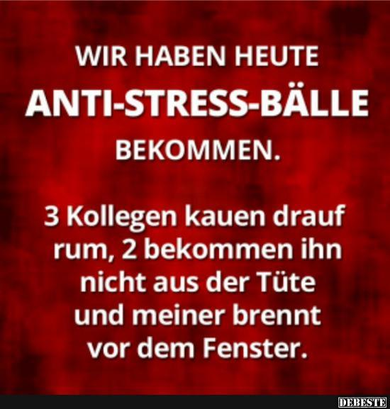 Wir haben heute Anti Stress Bälle bekommen.. | Lustige Bilder