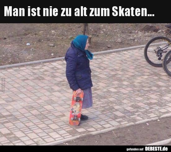 Man Ist Nie Zu Alt Zum Skaten Lustige Bilder Sprüche Witze