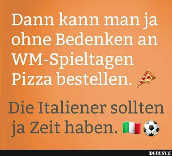 wm lustige sprüche Dann kann man ja ohne Bedanken an WM Spieltagen Pizza bestellen  wm lustige sprüche