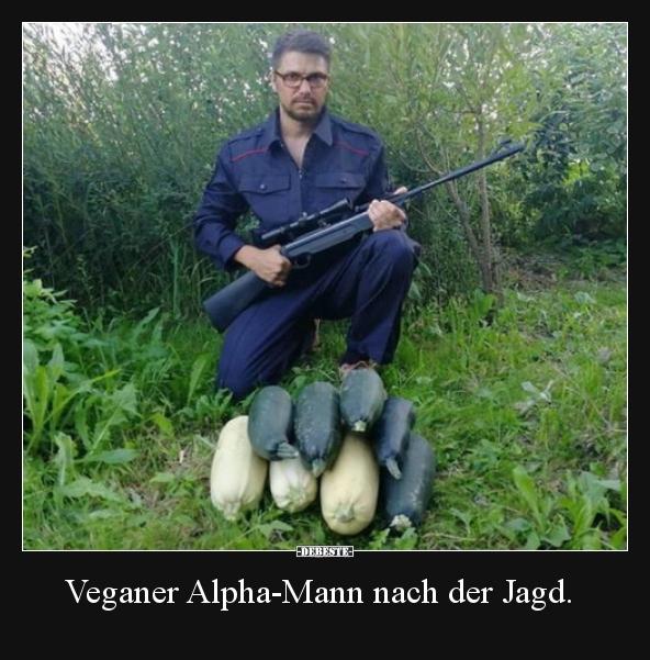 Veganer Alpha Mann Nach Der Jagd Lustige Bilder Spruche Witze