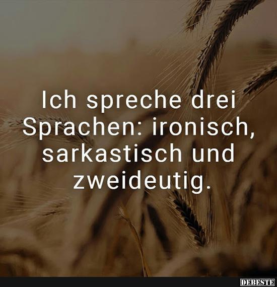 Ich spreche drei Sprachen fliessend: Ironisch, sarkastisch ...