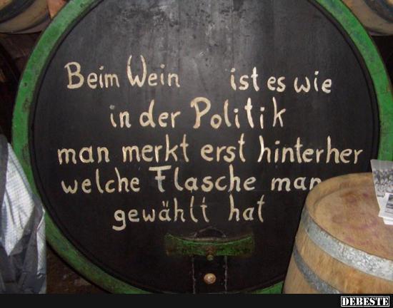 Beim Wein ist es wie in der Politik man merkt..   Lustige ...