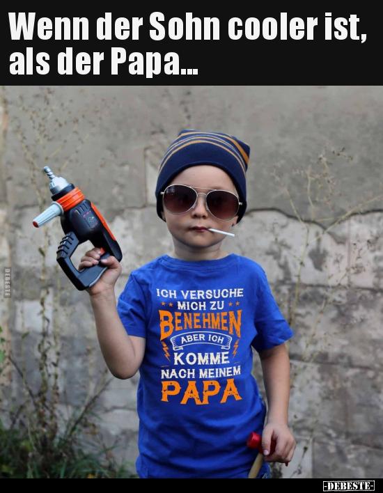 Wenn Der Sohn Cooler Ist Als Der Papa Lustige Bilder