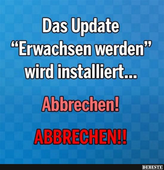 sprüche erwachsen werden Das Update 'Erwachsen werden' wird installiert | Lustige Bilder  sprüche erwachsen werden