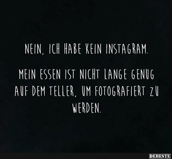Nein, ich hab kein Instagram.. | Lustige Bilder, Sprüche, Witze ...