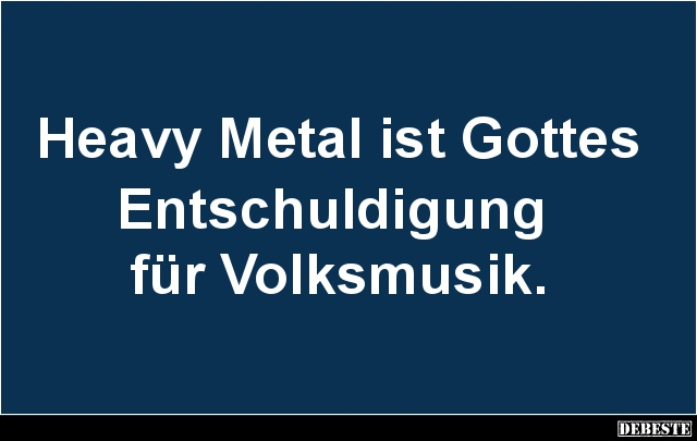 Heavy Metal Ist Gottes Entschuldigung Fur Volksmusik Lustige