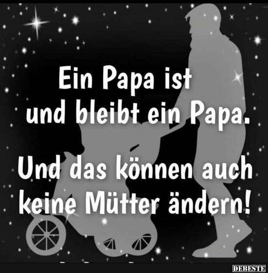 Ein Papa Ist Und Bleibt Ein Papa.
