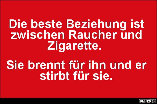 Die Beste Beziehung Ist Zwischen Raucher Und Zigarette.