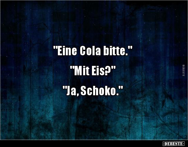 Eine Cola Bitte Mit Eis Ja Schoko Lustige Bilder