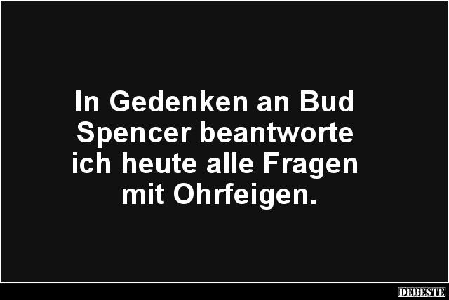 In Gedenken An Bud Spencer Beantworte Ich Heute Lustige